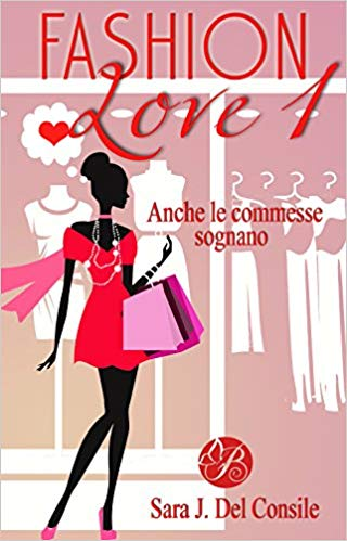 Fashion Love 1: Anche le commesse sognano - Sara J. Del Consile