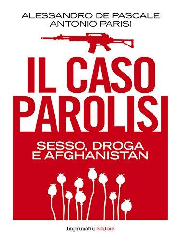Il caso Parolisi: sesso, droga e Afghanistan - Alessandro De Pascale e Antonio Parisi