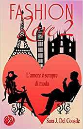 Fashion Love 2: L'amore è sempre di moda - Sara J. Del Consile