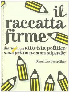 In Il raccatta firme, Domenico Borsellino fornisce un ritratto delle varie categorie di persone, suddivise in base a come si approcciano a chi, come l'autore, si trova dall'altra parte del banchetto.