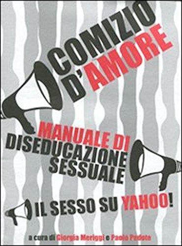 Comizio d'amore: manuale di diseducazione sessuale - Giorgia Meriggi e Paolo Pedote